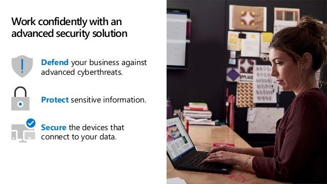 Work confidently with an advanced security solution Defend your business against advanced cyberthreats. Protect sensitive ...