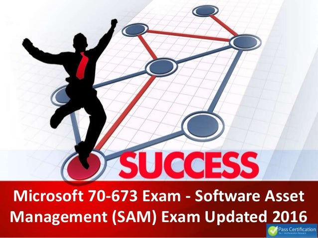 Microsoft 70-673 Exam - Software Asset Management (SAM) Exam Updated 2016