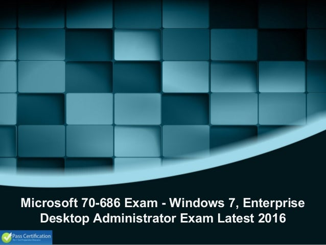Microsoft 70-686 Exam - Windows 7, Enterprise Desktop Administrator Exam Latest 2016