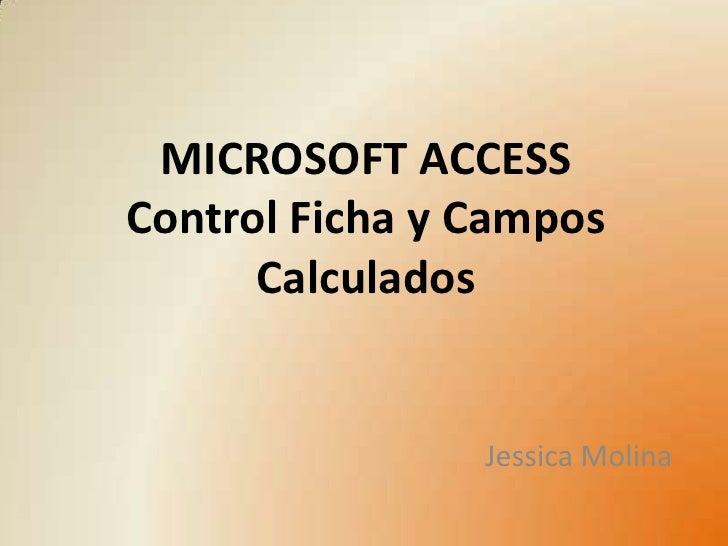 MICROSOFT ACCESSControl Ficha y Campos Calculados<br />Jessica Molina<br />