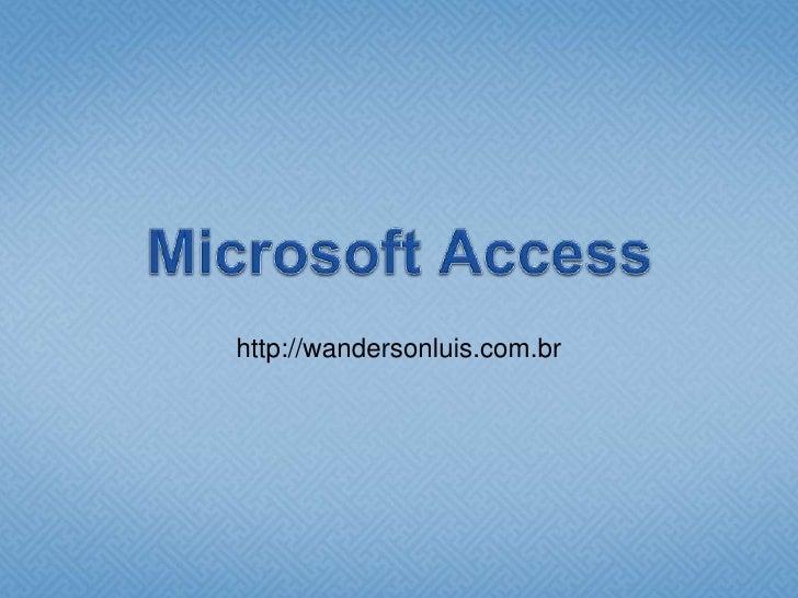 Microsoft Access<br />http://wandersonluis.com.br<br />