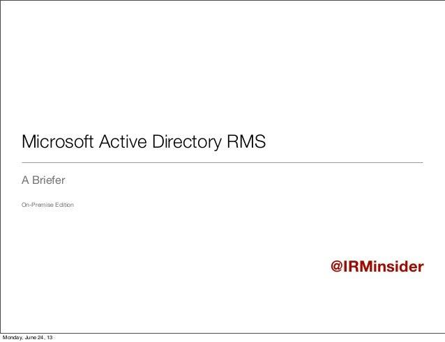 Microsoft Active Directory RMSA BrieferOn-Premise Edition@IRMinsiderMonday, June 24, 13