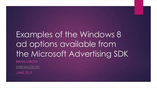 Examples of the Windows 8ad options available fromthe Microsoft Advertising SDKBRIAN GROTH@BRIANGROTHJUNE 2013