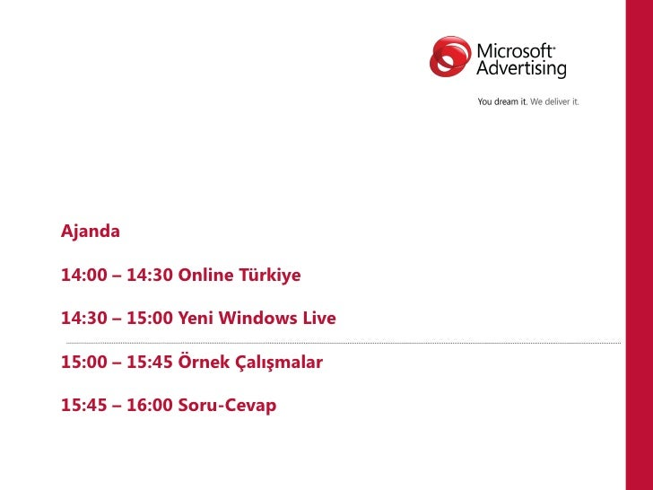 Ajanda14:00 – 14:30 Online Türkiye14:30 – 15:00 Yeni Windows Live15:00 – 15:45 Örnek Çalışmalar15:45 – 16:00 Soru-Cevap