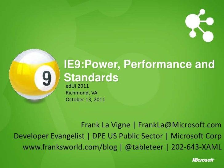 IE9:Power, Performance and Standards<br />edUi 2011<br />Richmond, VA<br />October 13, 2011<br />Frank La Vigne | FrankLa@...