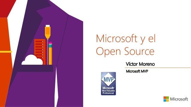 Microsoft y el Open Source Víctor Moreno Microsoft MVP