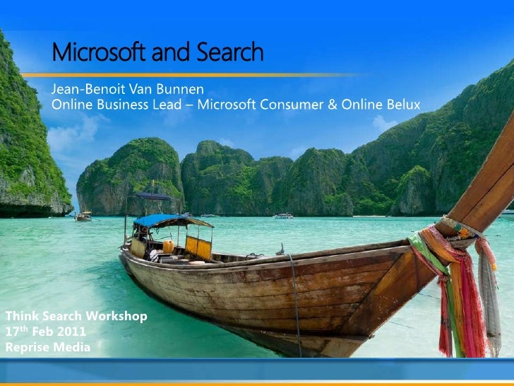 Microsoft and Search<br />Jean-Benoit Van Bunnen<br />Online Business Lead – Microsoft Consumer & Online Belux<br />Think ...