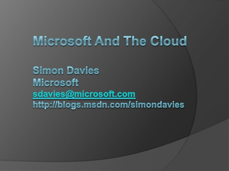 Microsoft And The CloudSimon DaviesMicrosoftsdavies@microsoft.comhttp://blogs.msdn.com/simondavies<br />