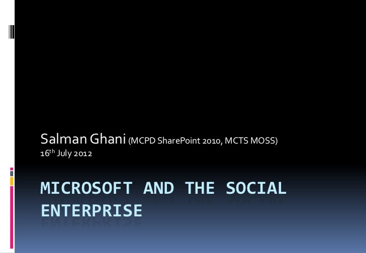 Salman Ghani (MCPD SharePoint 2010, MCTS MOSS)16th July 2012MICROSOFT AND THE SOCIALENTERPRISE