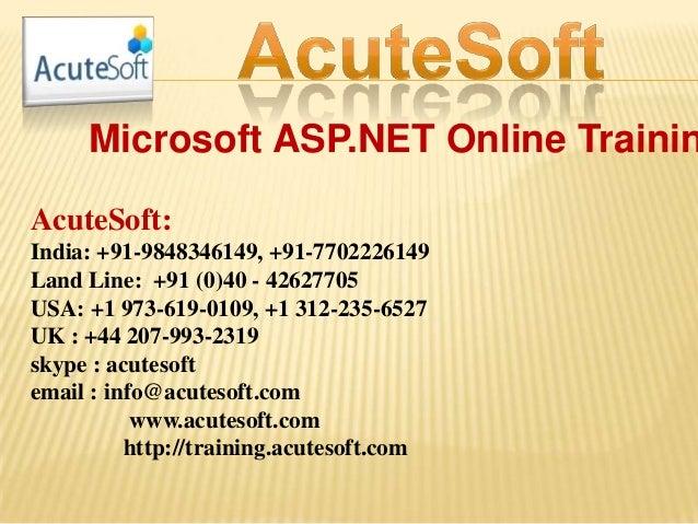Microsoft ASP.NET Online Trainin AcuteSoft: India: +91-9848346149, +91-7702226149 Land Line: +91 (0)40 - 42627705 USA: +1 ...