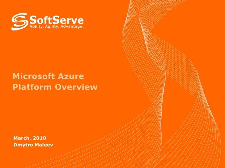 Microsoft Azure Platform Overview March, 2010 Dmytro Maleev