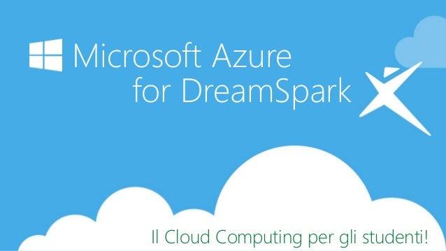 Microsoft Azure for DreamSpark Il Cloud Computing per gli studenti!