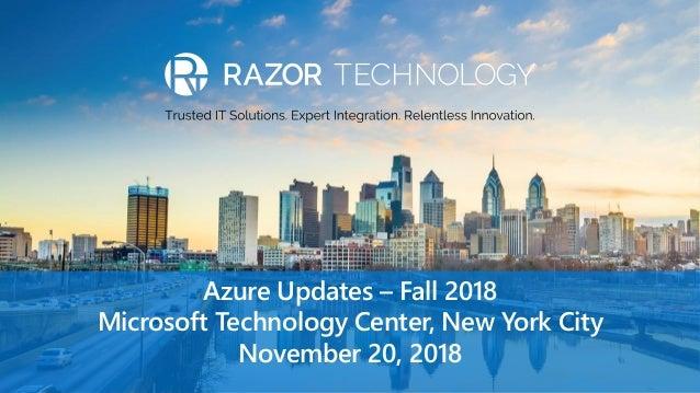 Azure Updates – Fall 2018 Microsoft Technology Center, New York City November 20, 2018