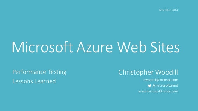 Microsoft Azure Web Sites Performance Testing Lessons Learned Christopher Woodill cwoodill@hotmail.com @microsofttrend www...