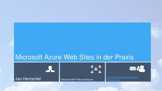 Jan Hentschel Microsoft MVP Microsoft Azure jan.hentschel@studentpartners.de @Horizon_Net Microsoft Azure Web Sites in der...