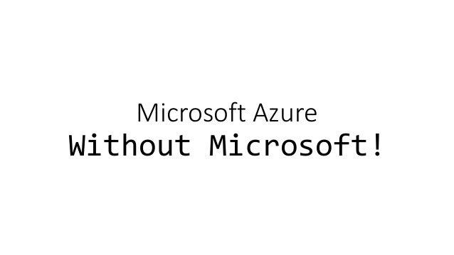 Microsoft Azure Without Microsoft!