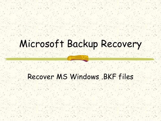 Microsoft Backup Recovery Recover MS Windows .BKF files
