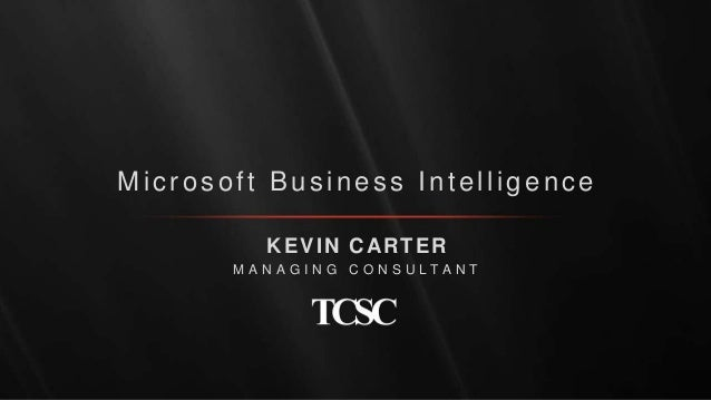 Microsoft Business Intelligence KEVIN CARTER M ANAG I NG CO NSULTANT