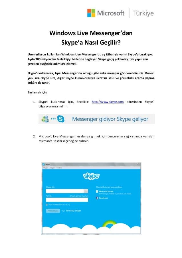 Windows Live Messenger'danSkype'a Nasıl Geçilir?Uzun yıllardır kullanılan Windows Live Messenger bu ay itibariyle yerini S...