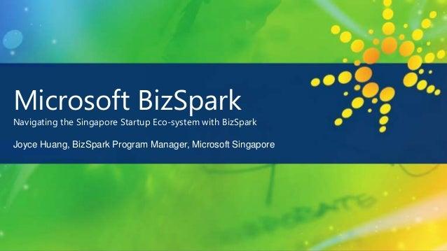 Microsoft BizSparkNavigating the Singapore Startup Eco-system with BizSparkJoyce Huang, BizSpark Program Manager, Microsof...