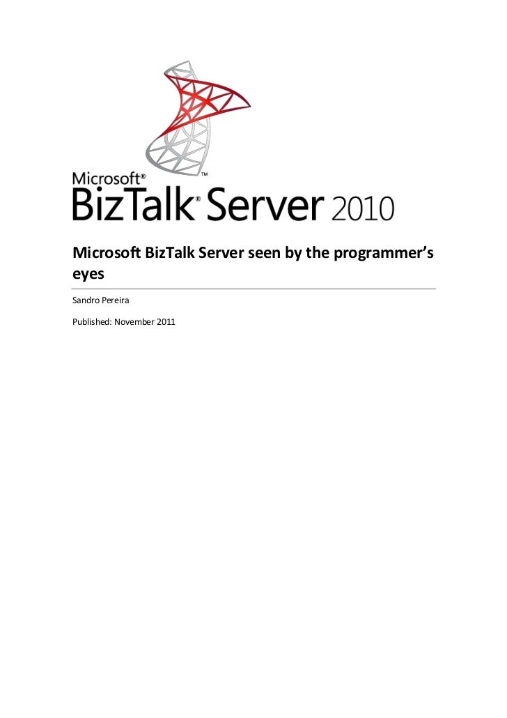 Microsoft BizTalk Server seen by the programmer'seyesSandro PereiraPublished: November 2011