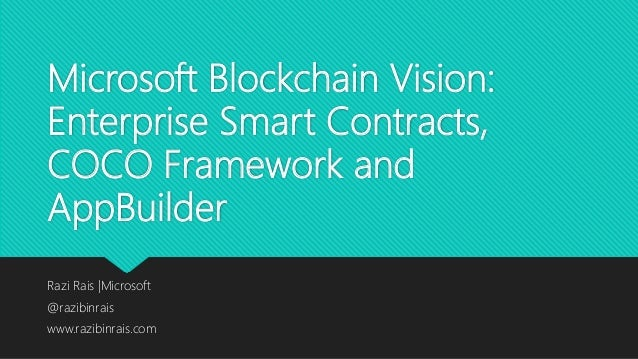Microsoft Blockchain Vision: Enterprise Smart Contracts, COCO Framework and AppBuilder Razi Rais |Microsoft @razibinrais w...