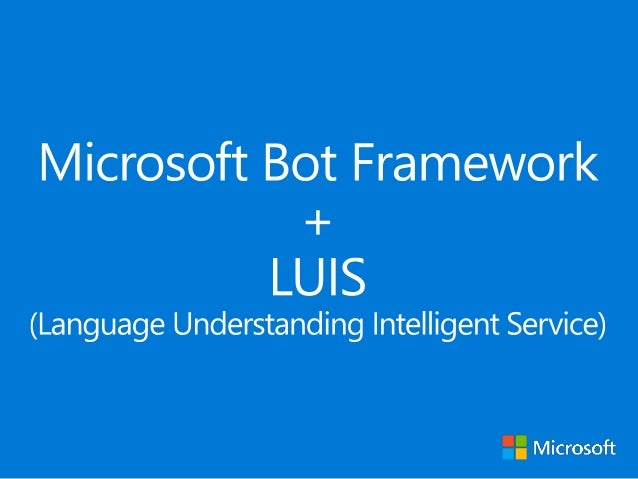 Microsoft Bot Framework + Language Understanding Intelligent Service (LUIS)