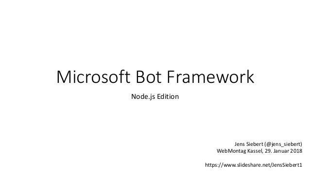 Microsoft Bot Framework Node.js Edition Jens Siebert (@jens_siebert) WebMontag Kassel, 29. Januar 2018 https://www.slidesh...