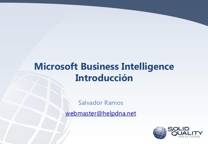 Microsoft Business Intelligence        Introducción         Salvador Ramos      webmaster@helpdna.net