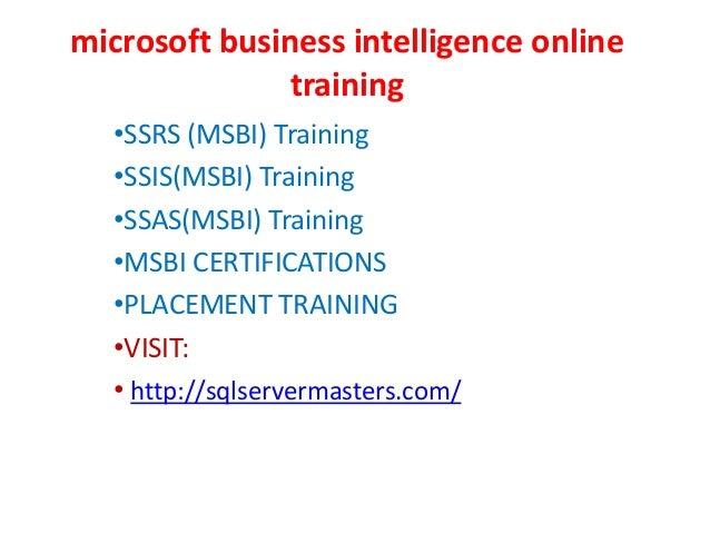 microsoft business intelligence online training •SSRS (MSBI) Training •SSIS(MSBI) Training •SSAS(MSBI) Training •MSBI CERT...