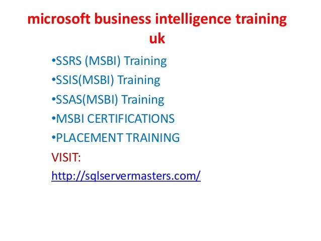 microsoft business intelligence training uk •SSRS (MSBI) Training •SSIS(MSBI) Training •SSAS(MSBI) Training •MSBI CERTIFIC...