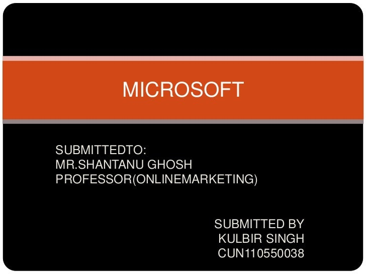 MICROSOFTSUBMITTEDTO:MR.SHANTANU GHOSHPROFESSOR(ONLINEMARKETING)                    SUBMITTED BY                    KULBIR...