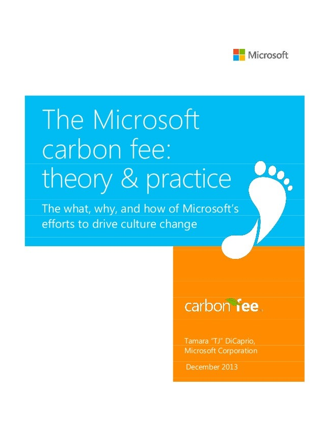 "The Microsoft carbon fee: theory & practice The what, why, and how of Microsoft's efforts to drive culture change Tamara ""..."