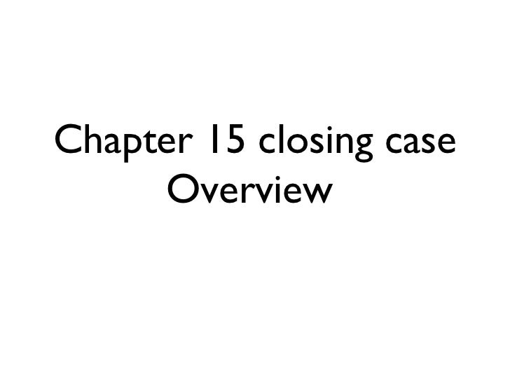 Chapter 15 closing case     Overview