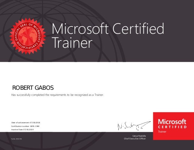 Satya Nadella Chief Executive Officer Microsoft Certified Trainer Part No. X18-83708 ROBERT GABOS Has successfully complet...