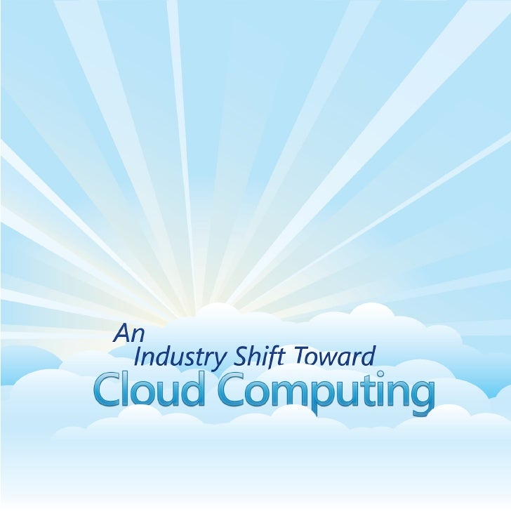 An Industry Shift Toward Cloud Computing Since inception, the IT industry experienced a variety of natural evolution point...