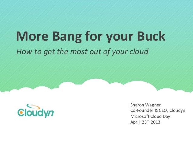 More Bang for your Buck Sharon Wagner Co-‐Founder & CEO, Cloudyn Microso: Cloud Day April ...