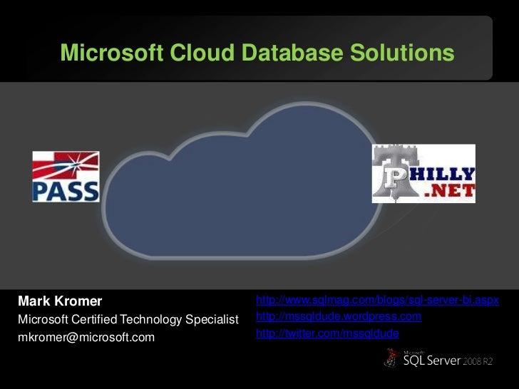 Microsoft Cloud Database Solutions<br />Mark Kromer<br />Microsoft Certified Technology Specialist<br />mkromer@microsoft....