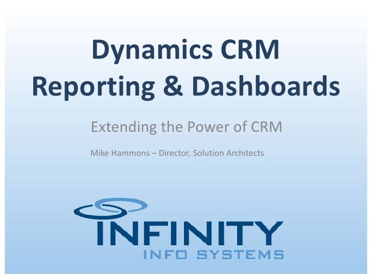 Dynamics CRMReporting & Dashboards    Extending the Power of CRM    Mike Hammons – Director, Solution Architects          ...