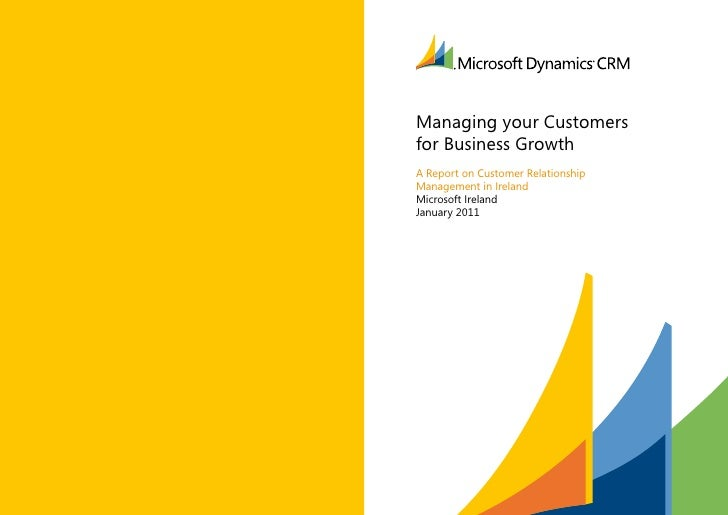 Managing your Customersfor Business GrowthA Report on Customer RelationshipManagement in IrelandMicrosoft IrelandJanuary 2...