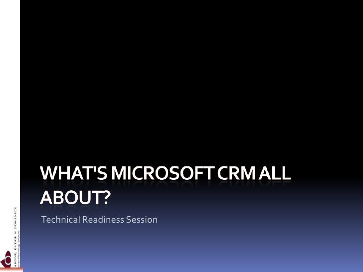 What's Microsoft CRM all about?<br />Technical Readiness Session<br />