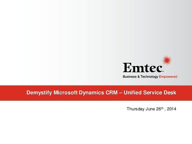 Demystify Microsoft Dynamics CRM – Unified Service Desk Thursday June 26th , 2014
