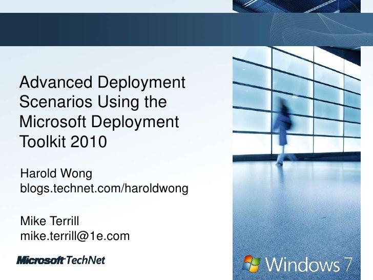Advanced Deployment Scenarios Using the Microsoft Deployment Toolkit 2010 <br />Harold Wong<br />blogs.technet.com/haroldw...