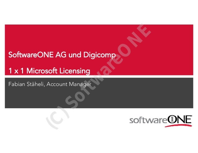 E N eO  ar  SoftwareONE AG und Digicomp  tw  1 x 1 Microsoft Licensing  (C  )S  of  Fabian Stäheli, Account Manager