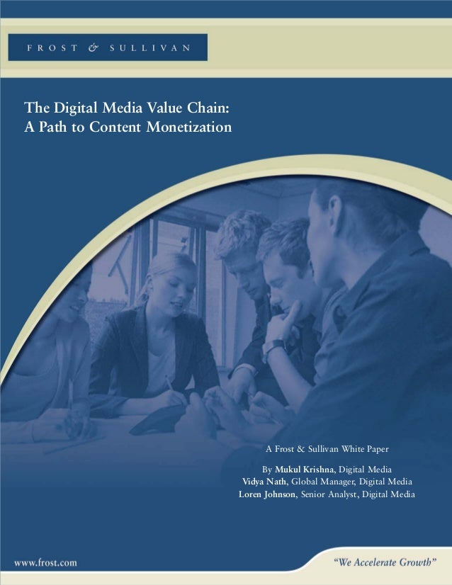 The Digital Media Value Chain:A Path to Content Monetization                                       A Frost & Sullivan Whit...