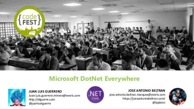 Microsoft DotNet Everywhere JOSE ANTONIO BELTRAN jose.antonio.beltran.marquez@everis.com https://joseantoniobeltran.com/ @...