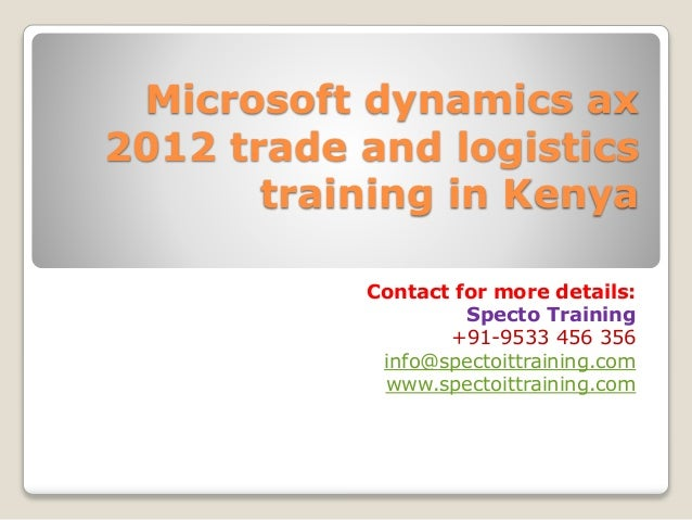 Microsoft dynamics ax 2012 trade and logistics training in Kenya Contact for more details: Specto Training +91-9533 456 35...