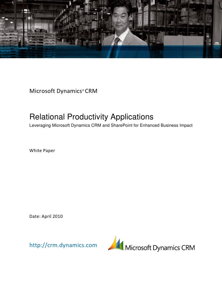 Microsoft Dynamics® CRM    Relational Productivity Applications Leveraging Microsoft Dynamics CRM and SharePoint for Enhan...