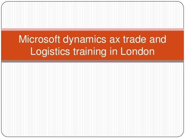 Microsoft dynamics ax trade and Logistics training in London