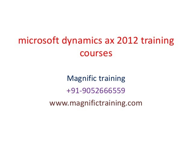 microsoft dynamics ax 2012 training courses Magnific training +91-9052666559 www.magnifictraining.com